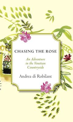 Chasing the Rose By Di Robilant, Andrea